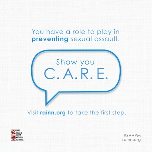 "A speech bubble saying ""Show You C.A.R.E."" surrounded by the words ""You have a role to play in preventing sexual assault. Visit rainn.org to take the first step."""