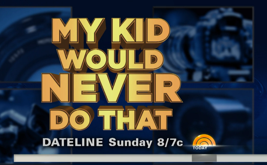 Promotional card. My Kid Would Never Do That. Dateline Sunday 8/7c.